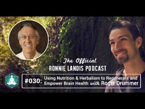 030: Using Nutrition & Herbalism to Regenerate and Empower Brain Health with Roger Drummer