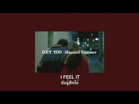 [THAISUB] GET YOU - Daniel Caesar แปลเพลง