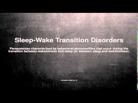 Medical vocabulary: What does Sleep-Wake Transition Disorders mean
