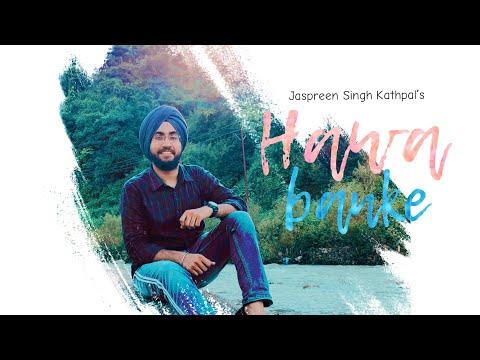 hawa-banke-(-reprise-version-)-|-buhe-bariyan-|-cover-song-|-jaspreen-singh-kathpal-|-darshan-raval