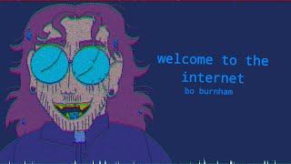 Welcome to the Internet- Bo Burnham