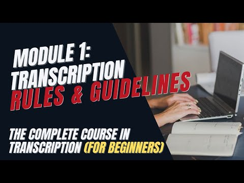 The Complete Course for Transcription Newbies - MODULE 1: TRANSCRIPTION RULES & GUIDELINES