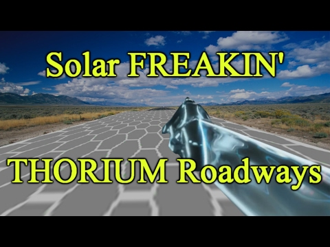 Solar FREAKIN' Thorium roadways!