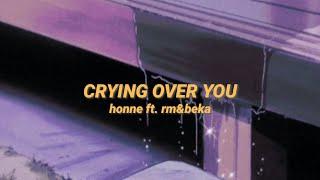 CRYING OVER YOU • honne ft. rm&beka lyrics