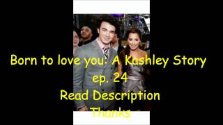 Born to love you: A Kashley Story ep. 24