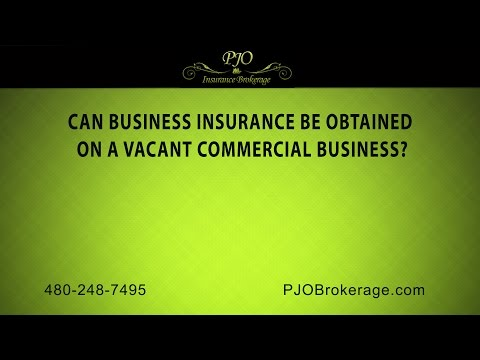 Can Business Insurance be Obtained on a Vacant Commercial Business?   PJO Insurance Brokerage