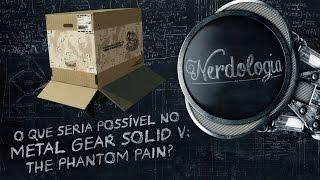 O que seria possível no Metal Gear Solid V: The Phantom Pain? | Nerdologia
