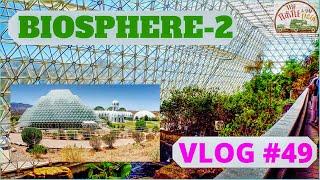 Biosphere 2   VLOG #49