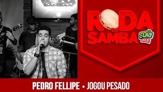 Jogou Pesado - Pedro Fellipe (Roda de Samba FM O Dia)