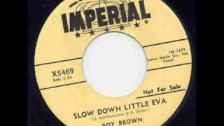 Roy Brown - Slow Down Little Eva.
