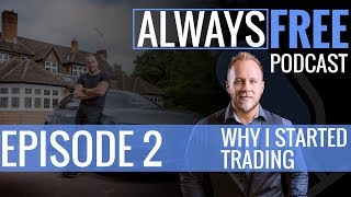 WHY I STARTED TRADING - Episode 2
