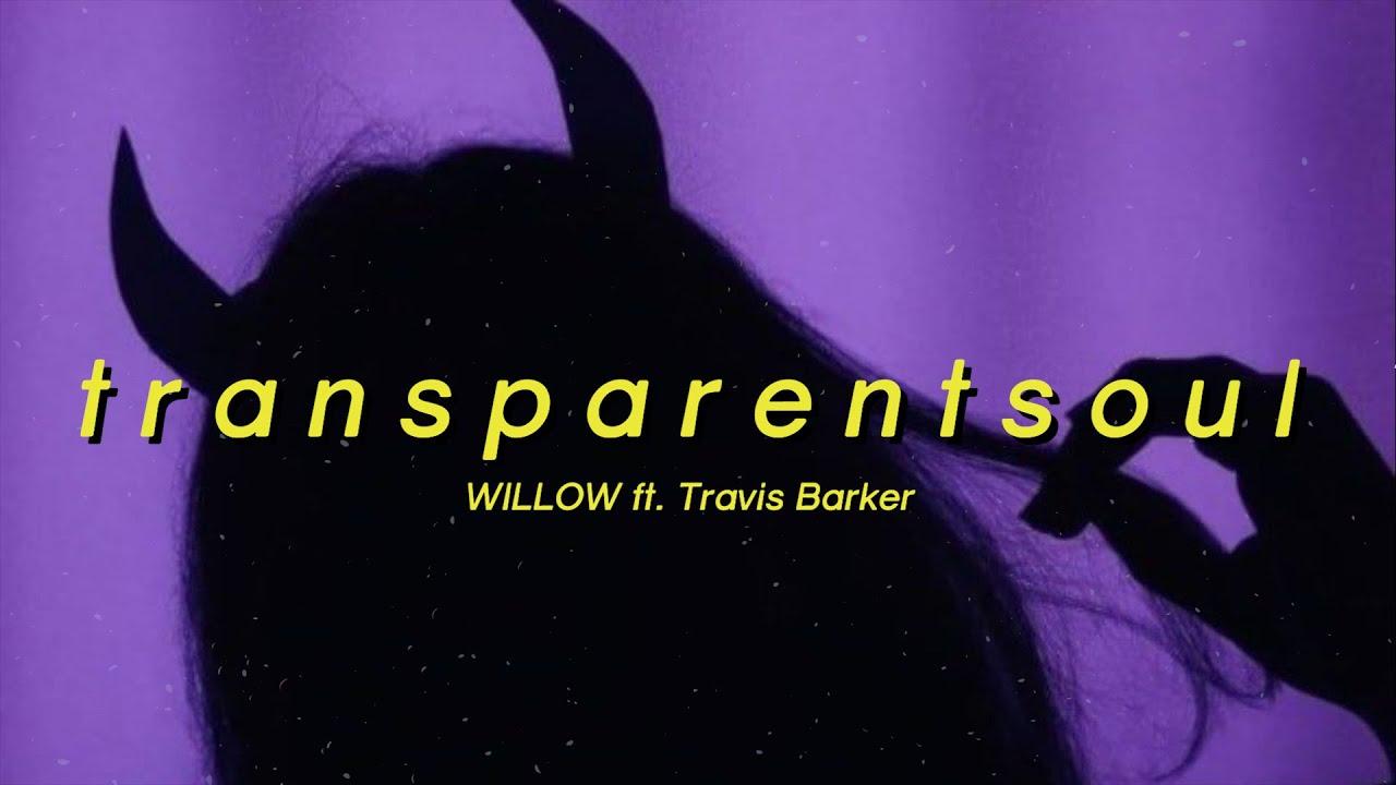 WILLOW - t r a n s p a r e n t s o u l feat. Travis Barker (Lyrics) I knew a boy just like you