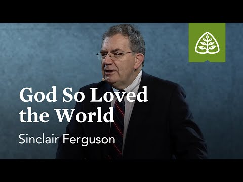 Sinclair Ferguson: God So Loved the World