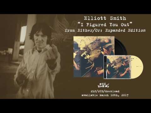 Elliott Smith - I Figured You Out (from Either/Or: Expanded Edition)