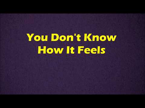 Tom Petty - You Don't Know How It Feels - Lyrics
