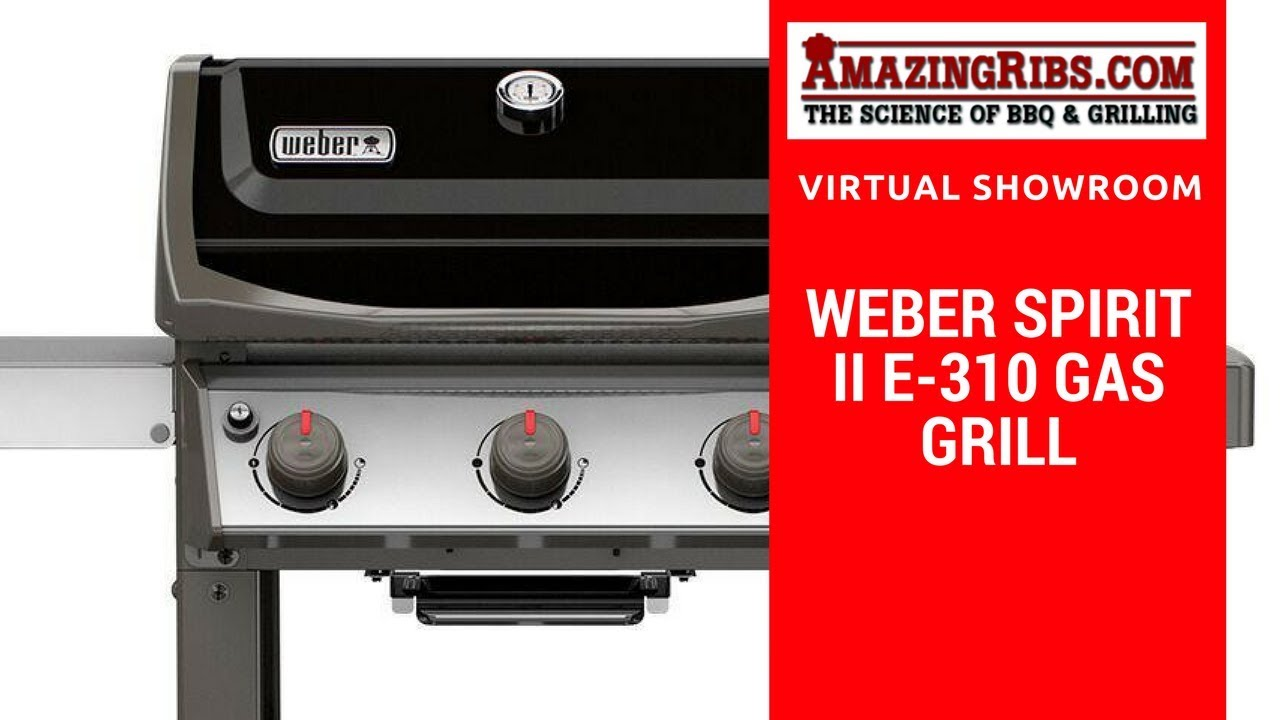 Weber Grill Spirit E 310 Watch This Weber Spirit Ii E 310 Gas Grill Review