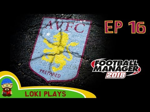 FM18 - Aston Villa Revival - EP16 - I've Lost my Marbles -  A Football Manager 2018 Story
