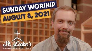 Sunday Worship   August 8th, 2021   St Luke's Lutheran Church
