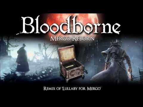 Bloodborne Lullaby for Mergo Remix - Mergo Reborn
