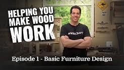 Helping You Make Wood Work : Episode 1 - Basic Furniture Design