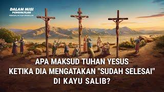 """DALAM MISI PENGINJILAN(1)Apa Maksud Tuhan Yesus Ketika Dia Mengatakan """"Sudah Selesai"""" di Kayu Salib?"""