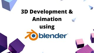 3D Development and  Animations using Blender