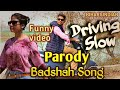 Driving Slow Parody | Badshah Song Parody | Funny Video | Bekaar Indian