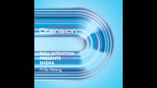 Full Intention ft Shena  I'll Be Waiting (Gray & Pearn Edit)