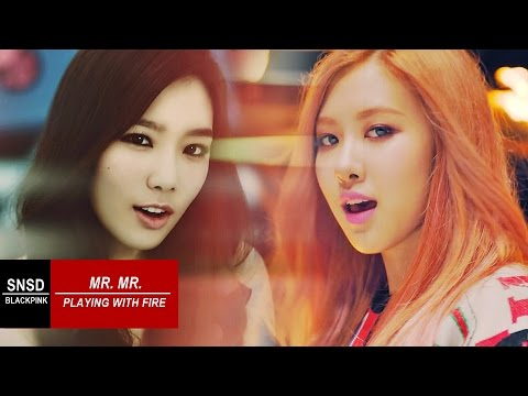 [MASHUP] SNSD X BLACKPINK - Mr. Mr. X Playing With Fire