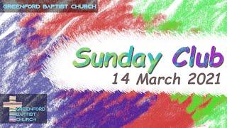 Greenford Baptist Church Sunday Club - 14 March 2021
