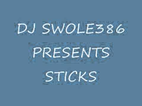 DJ SWOLE386 PRESENTS STICKS.wmv