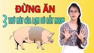 3 bộ phận độc hại nhất của lợn, bạn nên cân nhắc kỹ trước khi ăn