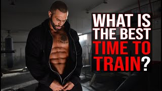 Whats the best time of the day to train?