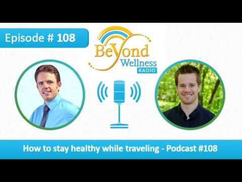 How To Stay Healthy While Traveling - Podcast #108