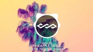 Miguel Pineapple Skies Seth Patrick Remix