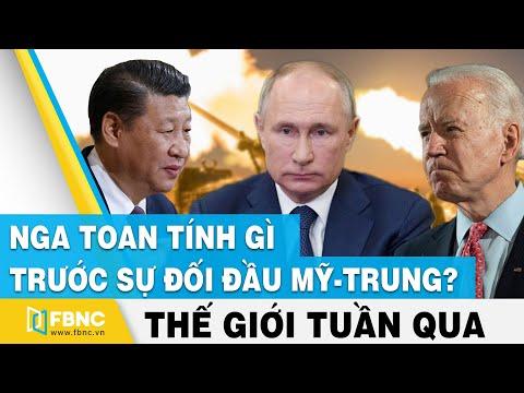 Tin thế giới nổi bật trong tuần | Nga toan tính gì trước sự đối đầu Mỹ - Trung ? | FBNC