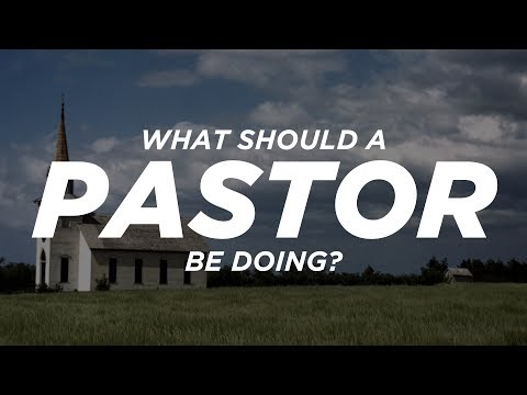What Should A Pastor Be Doing?