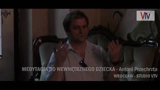 MEDYTACJA DO WEWNĘTRZNEGO DZIECKA - Antoni Przechrzta © VTV
