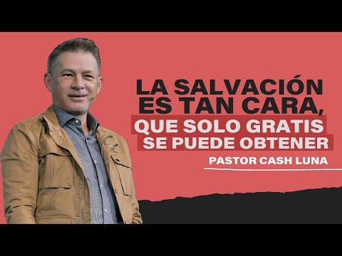 La Salvación Es Tan Cara, Que Solo Gratis Se Puede Obtener - Pastor Cash Luna