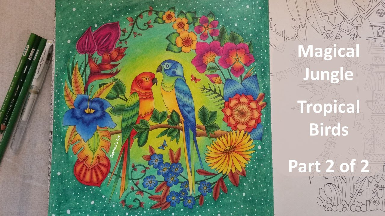 Magical Jungle Color Along Of The Tropical Birds Part 2 2 Coloring Book By Johanna Basford