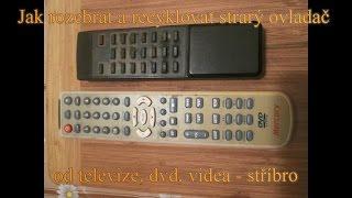 Jak rozebrat a recyklovat starý ovladač od televize, dvd, videa - stříbro ?