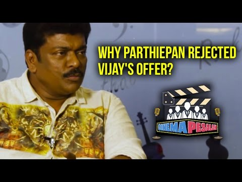 Why Parthiepan rejected Vijay's offer?