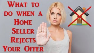 What to do When a Home Seller Rejects Your Offer