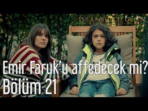 İstanbullu Gelin 21. Bölüm - Emir Faruk'u Affedecek mi?