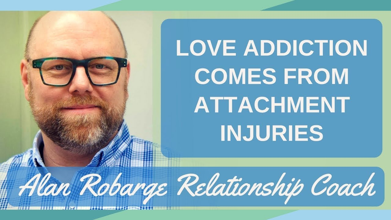 Love Addiction Comes From Attachment Injuries Youtube