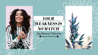 YOUR WEAKNESS IS NO MATCH FOR GOD'S STRENGTH (GROW WITH GOD DAY 11) | L'amour in Christ