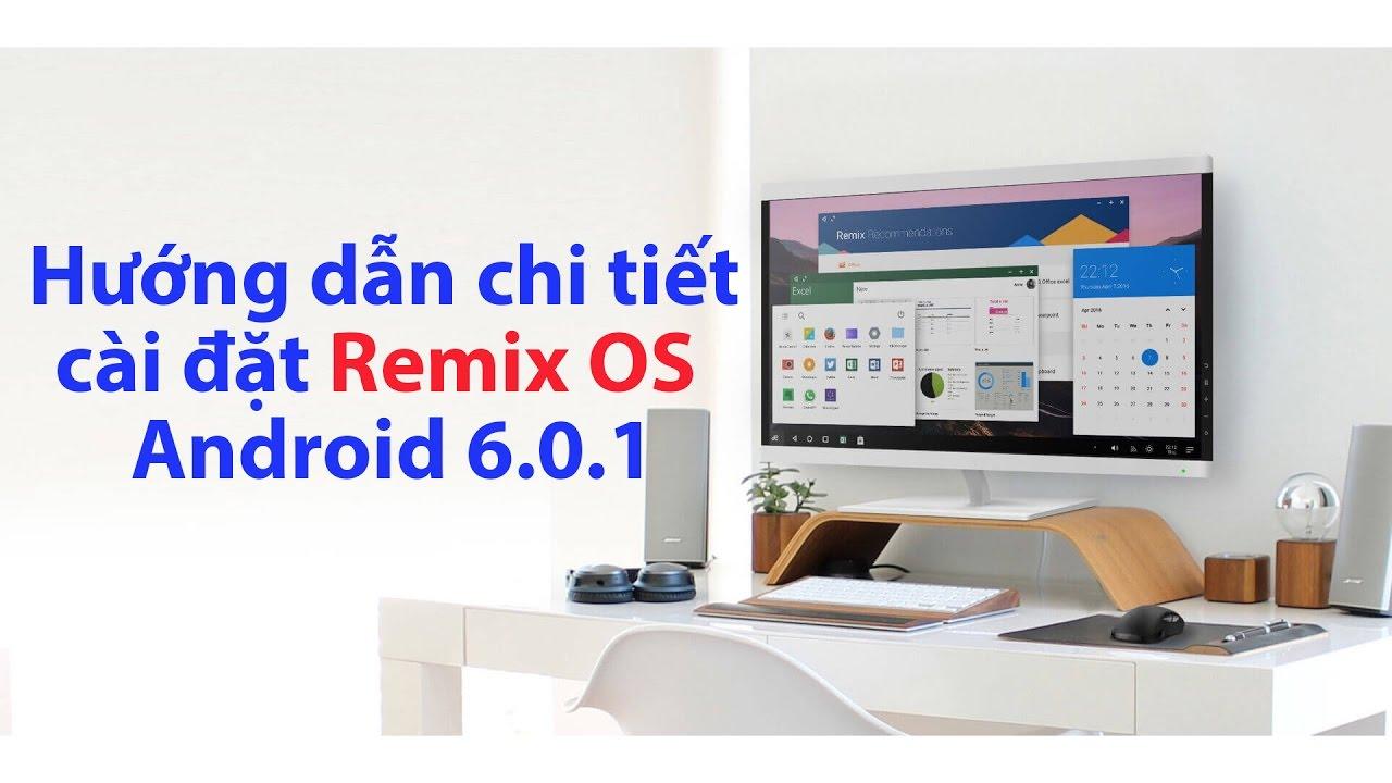 Hướng dẫn chi tiết cài đặt Remix OS  chạy song song Android với Windows (Android 6.0.1)