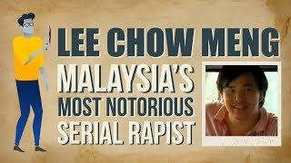 Lee Chow Meng: Malaysia's Most Notorious Serial Rapist