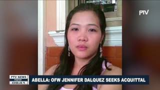 Abella: OFW Jennifer Dalquez seeks acquittal