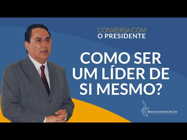 Como ser um líder de si mesmo? - Conversa com o Presidente